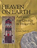 Heaven on Earth: Art and the Church in Byzantium