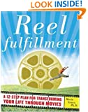 Reel Fulfillment: A 12-Step Plan for Transforming Your Life Through Movies