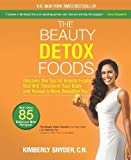 The Beauty Detox Foods: Discover the Top 50 Beauty Foods That Will Transform Your Body and Reveal a More Beautiful You by Kimberly Snyder (Mar 26 2013)