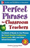 Perfect Phrases for Classroom Teachers: Hundreds of Ready-to-Use Phrases for Parent-Teacher Conferences, Report Cards, IEPs and Other School (Perfect Phrases Series)