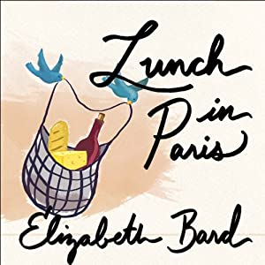 Lunch in Paris: A Love Story, with Recipes | [Elizabeth Bard]