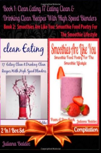 Clean Eating: 17 Eating Clean & Drinking Clean Recipes With High Speed Blenders (Best Clean Eating Recipes) + Smoothies Are Like You: Smoothie Food ... Quotes For Smoothie Lifestyle Recipe Journal) by Juliana Baldec