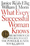 img - for What Every Successful Woman Knows: 12 Breakthrough Strategies to Get the Power and Ignite Your Career book / textbook / text book