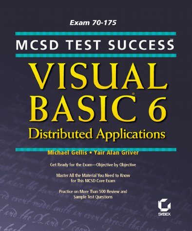MCSD: Test Success: Visual Basic 6 Distributed Applications