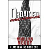 Ordained Irreverence (Elmo Jenkins Book One)di McMillian Moody