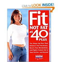 Fit Not Fat at 40-Plus: The Shape-Up Plan That Balances Your Hormones, Boosts Your Metabolism, and Fights Female Fat in Your Forties-And Beyond