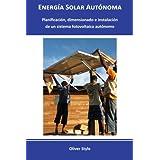 Energía Solar Autónoma: Planificación, dimensionado e instalación de un sistema fotovoltaico autónomo (Volume 1) (Spanish Edition)