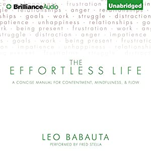 The Effortless Life: A Concise Manual for Contentment, Mindfulness, and Flow | [Leo Babauta]