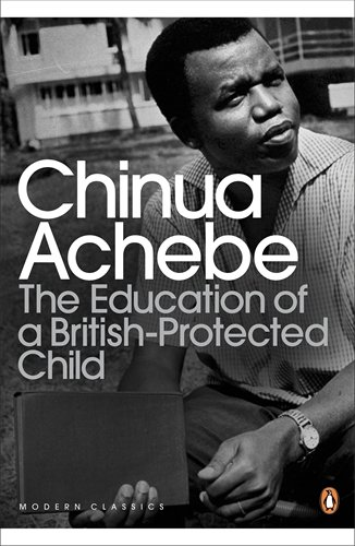 chinua achebe the education of a british protected child essays Order the book, the education of a british-protected child: essays [paperback] in bulk, at wholesale prices isbn#9780307473677 by chinua achebe.