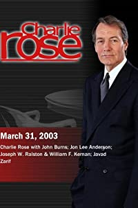 Charlie Rose with John Burns; Jon Lee Anderson; Joseph W. Ralston & William F. Kernan; Javad Zarif (March 31, 2003)