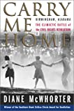 Carry Me Home: Birmingham, Alabama  The Climactic Battle of the Civil Rights Revolution (0743217721) by McWhorter, Diane