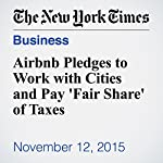 Airbnb Pledges to Work with Cities and Pay 'Fair Share' of Taxes | Mike Isaac