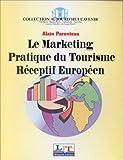 echange, troc Alain Parenteau - Le marketing pratique du tourisme réceptif européen
