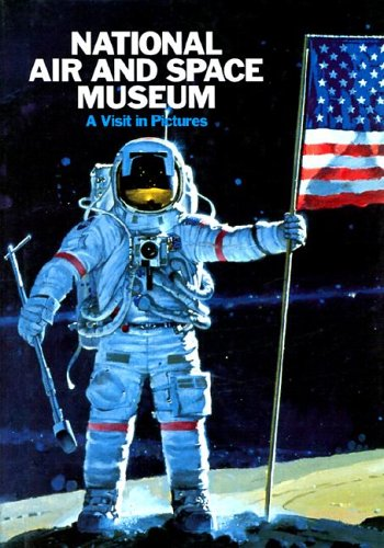The National Air and Space Museum: A Visit in Pictures, Donald S. Lopez