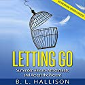 Letting Go: Surrender, Release Attachments and Accept the Present Audiobook by B. L. Hallison Narrated by Allyson Voller