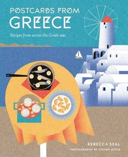 Postcards from Greece: Recipes from Across the Greek Seas by Rebecca Seal