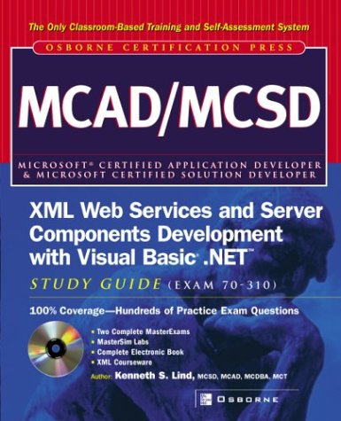 MCAD/MCSD XML Web Services and Server Components Development with Visual Basic .NET Study Guide (Exam 70-310)