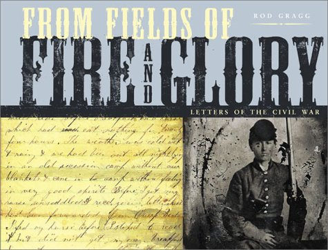 From Fields of Fire and Glory: Letters of the Civil War, ROD GRAGG