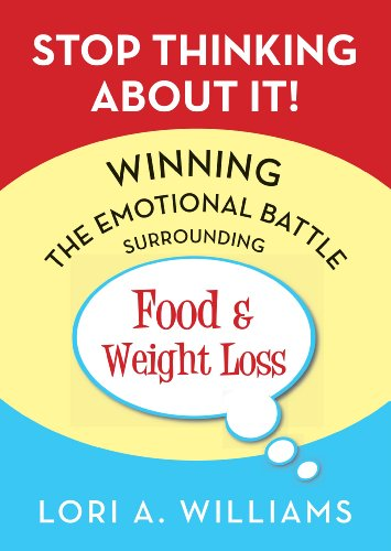 Stop Thinking About It!: Winning the Emotional Battle Surrounding Food and Weight Loss