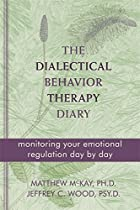 The Dialectical Behavior Therapy Diary: Monitoring Your Emotional Regulation Day by Day
