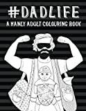 Dad Life: A Manly Adult Colouring Book: New Dad Gifts & Mens Colouring Book & Anti Stress Colouring Books & Adult Colouring Books Stress & Funny ... Baby Shower Gifts & Birthday Gift For Dad)