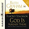Fear Not Tomorrow, God Is Already There: Trusting Him in Uncertain Times (       UNABRIDGED) by Ruth Graham Narrated by Ruth Graham