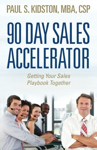 90 Day Sales Accelerator: Getting Your Sales Playbook Together: Volume 1