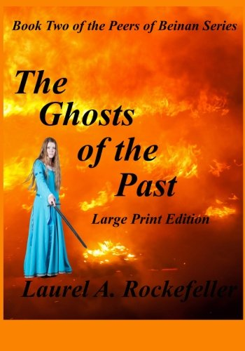 The Ghosts of the Past Large Print Edition (The Peers of Beinan) (Volume 2): Laurel A. Rockefeller: 9781482797374: Amazon.com: Books