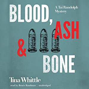 Blood, Ash, and Bone: A Tai Randolph Mystery, Book 3 | [Tina Whittle]