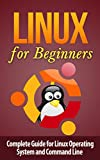Linux: Linux Command Line for Beginner's - Complete Guide for Linux Operating System and Command Line: Linux for Beginner'...