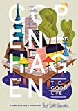 Helen Yuet Ling Pang Copenhagen: The Good Life: A Guide to the Usual & Unusual