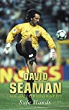David Seaman My Autobiography: Safe Hands