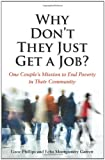 img - for Why Don't They Just Get a Job? One Couple's Mission to End Poverty in Their Community book / textbook / text book