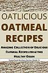 Oatlicious Oatmeal Recipes: Amazing C...