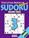 The Little Book of Advanced Sudoku: Over 200 Advanced Puzzles!: No. 3 (184317183X) by Alastair Chisholm