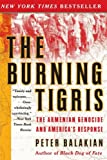 The Burning Tigris: The Armenian Genocide and America's Response (0060558709) by Balakian, Peter