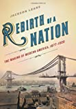 Image of Rebirth of a Nation: The Making of Modern America, 1877-1920 (American History)