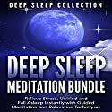 Deep Sleep Meditation Bundle: Relieve Stress, Unwind and Fall Asleep Instantly with Guided Meditation and Relaxation Techniques Speech by  Deep Sleep Collection Narrated by  Deep Sleep Collection