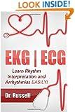EKG   ECG (Learn Rhythm Interpretation and Arrhythmias EASILY!): BONUS - Causes, Symptoms, Nursing Interventions and Medical Treatments!