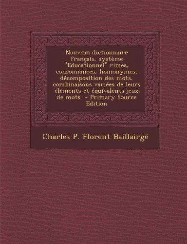 Nouveau Dictionnaire Francais, Systeme Educationnel Rimes, Consonnances, Homonymes, Decomposition Des Mots, Combinaisons Variees de Leurs Elements Et