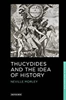 Thucydides and the Idea of History (New Directions in Classics Series)