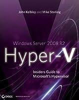 Windows Server 2008 R2 Hyper-V: Insiders Guide to Microsoft's Hypervisor Front Cover