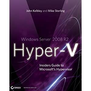 Windows Server 2008 R2 Hyper-V: Insiders Guide to Microsoft&#39;s Hypervisor