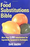 The Food Substitutions Bible: More than 5,000 Substitutions for Ingredients, Equipment and Techniques