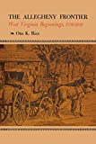 img - for The Allegheny Frontier: West Virginia Beginnings, 1730-1830 book / textbook / text book