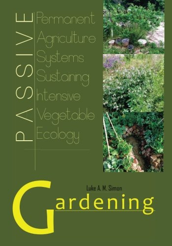 PASSIVE Gardening: Permanent Agriculture Systems Sustaining Intensive Vegetable Ecology (A Living Space compare prices)