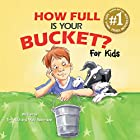 How Full Is Your Bucket? For Kids Hörbuch von Tom Rath, Mary Reckmeyer Gesprochen von: Amy McFadden, Dan John Miller, Joyce Bean, Caitlin Kelly, Nick Podehl, Tanya Eby