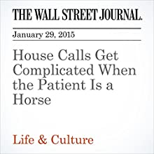 House Calls Get Complicated When the Patient Is a Horse (       UNABRIDGED) by Hilary Potkewitz Narrated by Ken Borgers