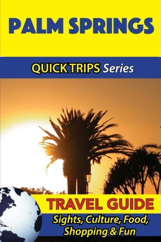 palm-springs-travel-guide-quick-trips-series-sights-culture-food-shopping-fun