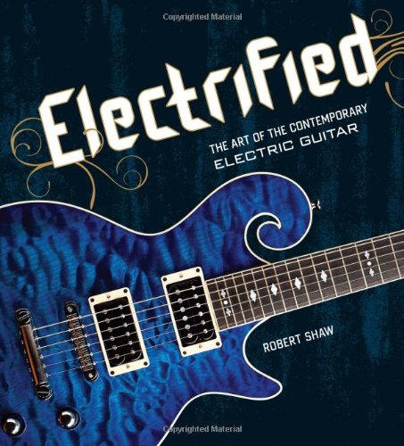Electrified: The Art Of The Contemporary Electric Guitar